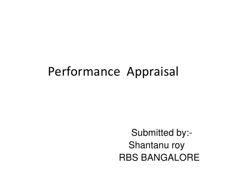 Performance  Appraisal<br />Submitted by:-<br />Shantanuroy<br />                        RBS BANGALORE<br />