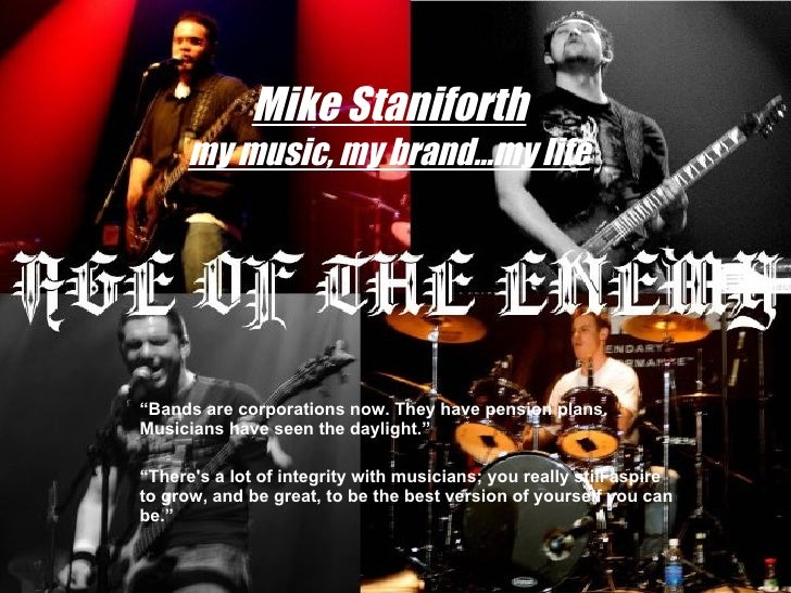 "Mike Staniforth my music, my brand…my life "" Bands are corporations now. They have pension plans. Musicians have seen the ..."
