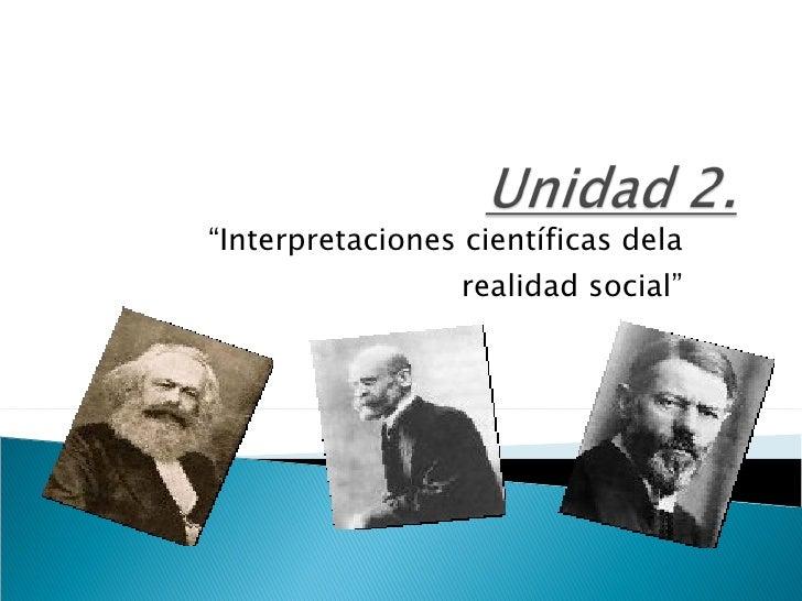 """""""Interpretaciones científicas dela                   realidad social"""""""