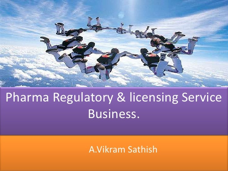 Pharma Regulatory & licensing Service<br />Business.<br />A.Vikram Sathish<br />