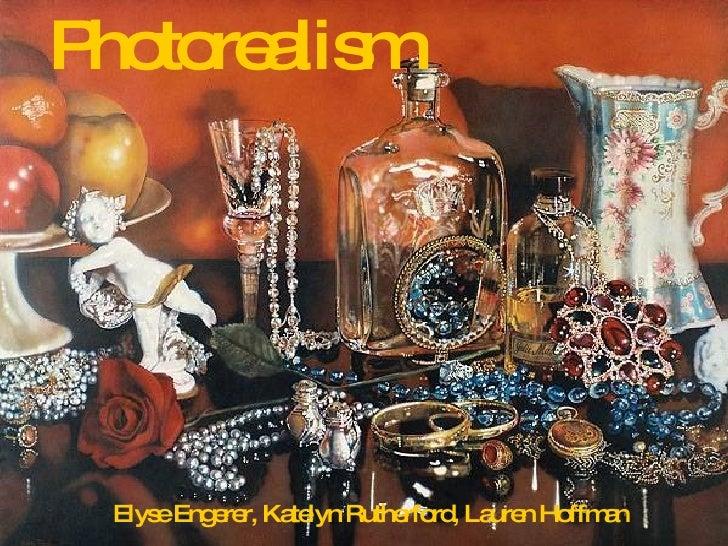 Photorealism Elyse Engerer, Katelyn Rutherford, Lauren Hoffman