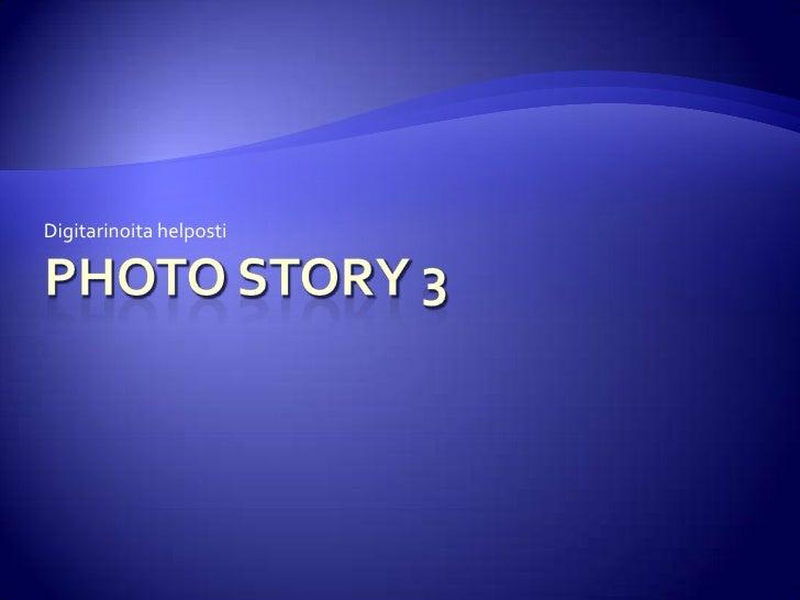 Photo story 3<br />Digitarinoita helposti<br />