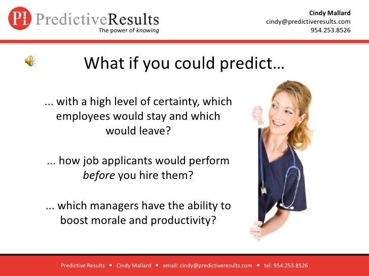 What if you could predict… <br />Predictive Results      Cindy Mallard      email: cindy@predictiveresults.com      tel...