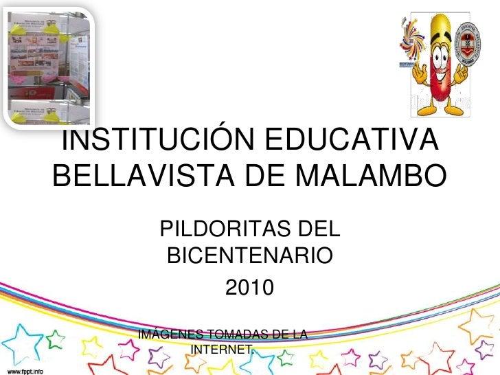 INSTITUCIÓN EDUCATIVA BELLAVISTA DE MALAMBO <br />PILDORITAS DEL BICENTENARIO<br />2010<br />IMÁGENES TOMADAS DE LA INTERN...
