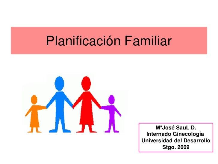 Planificación Familiar                          MªJosé SauL D.                  Internado Ginecología                 Univ...