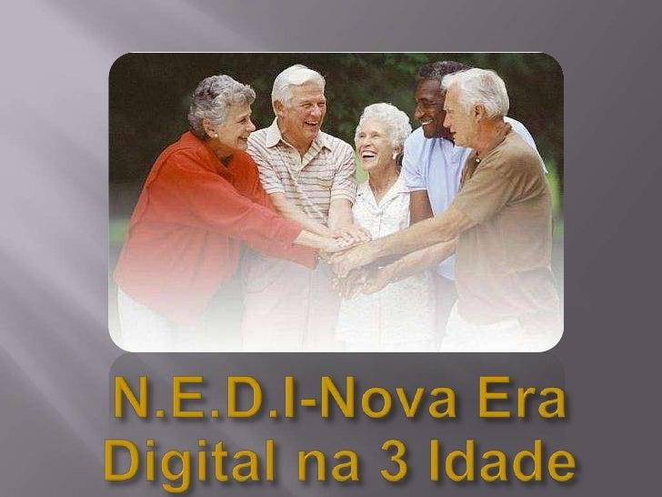 N.E.D.I-Nova Era Digital na 3 Idade<br />