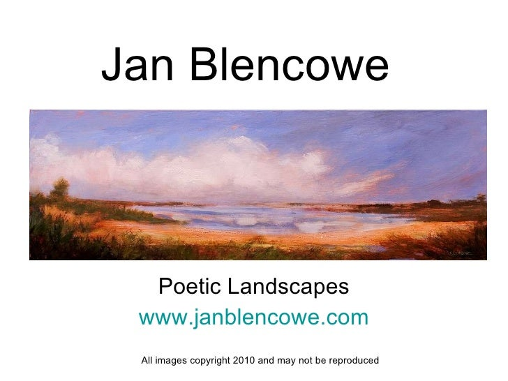 Jan Blencowe Poetic Landscapes www.janblencowe.com All images copyright 2010 and may not be reproduced