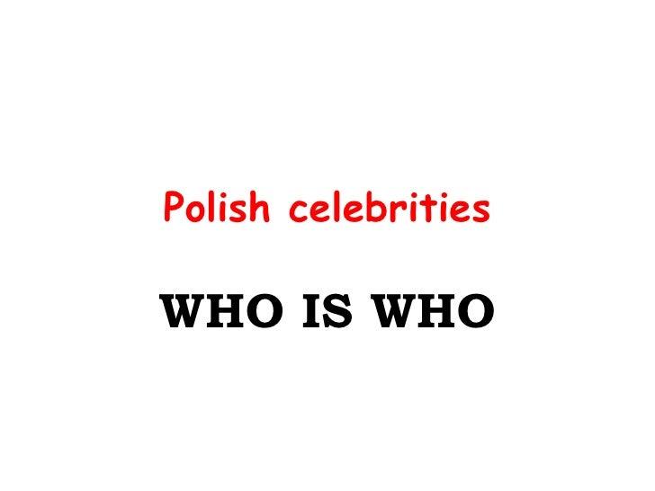 Polish celebrities WHO IS WHO