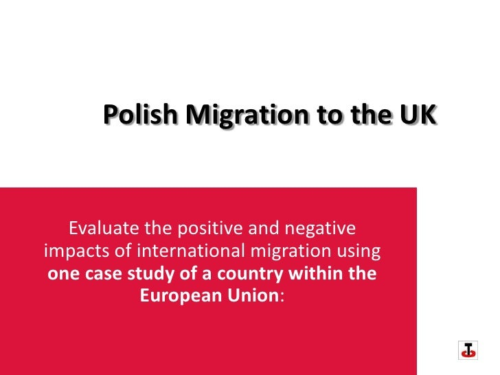 Polish Migration to the UK<br />Evaluate the positive and negative impacts of international migration using one case study...