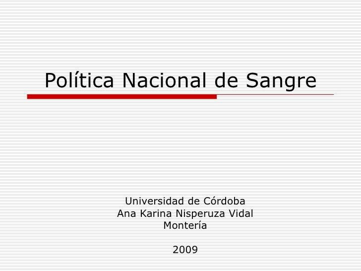 Política Nacional de Sangre Universidad de Córdoba Ana Karina Nisperuza Vidal Montería 2009