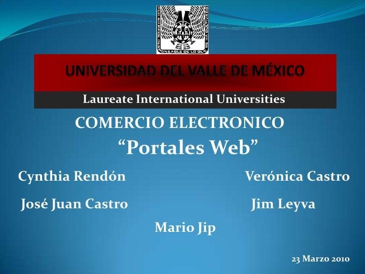 """UNIVERSIDAD DEL VALLE DE MÉXICO<br />Laureate International Universities<br />COMERCIO ELECTRONICO<br />""""Portales Web""""<br ..."""