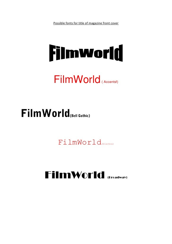 Possible fonts for title of magazine front cover<br />FilmWorld ( Accentsf)<br />              <br />FilmWorld(Bell Gothic...