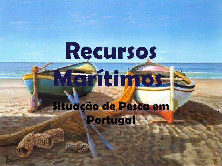 Recursos Marítimos  Situação de Pesca em Portugal
