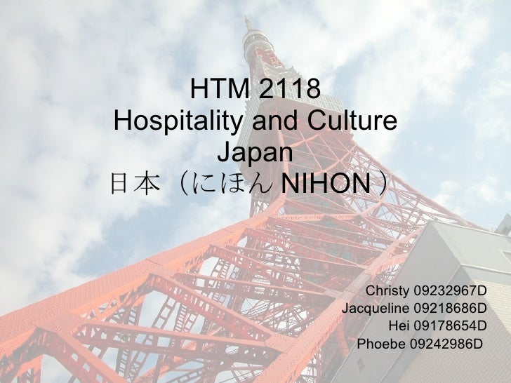 HTM 2118 Hospitality and Culture Japan 日本(にほん NIHON ) Christy 09232967D Jacqueline 09218686D Hei 09178654D Phoebe 09242986D