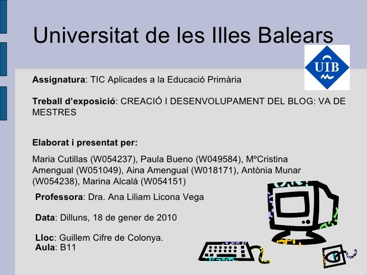 Elaborat i presentat per: Maria Cutillas (W054237), Paula Bueno (W049584), MºCristina Amengual (W051049), Aina Amengual (W...
