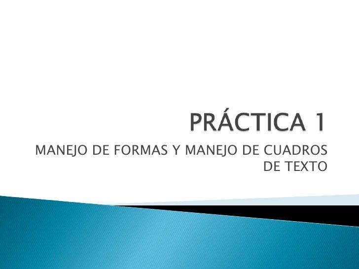 PRÁCTICA 1<br />MANEJO DE FORMAS Y MANEJO DE CUADROS DE TEXTO<br />