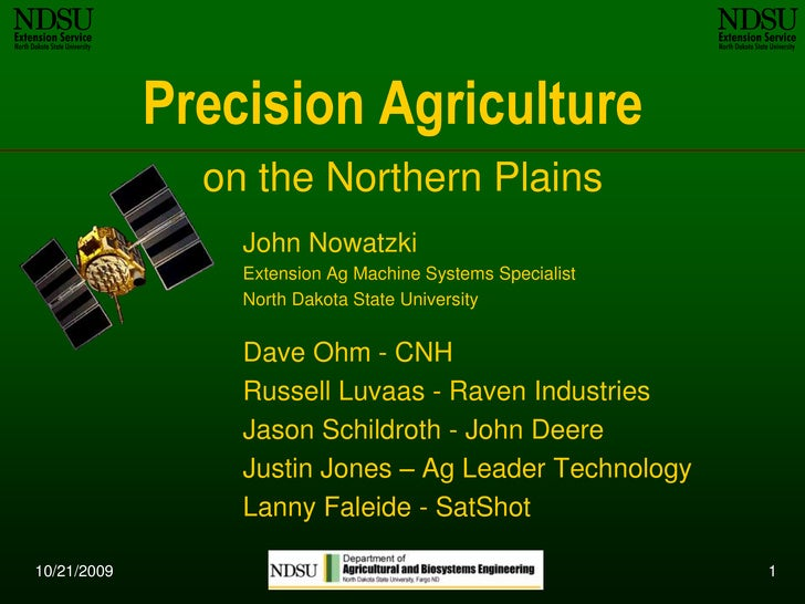10/12/2009<br />1<br />Precision Agriculture<br />on the Northern Plains<br />John Nowatzki<br />Extension Ag Machine Syst...
