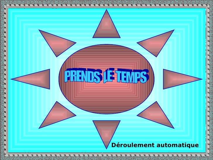 . . PRENDS  LE  TEMPS Déroulement automatique