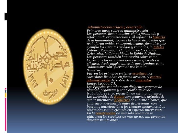Administración origen y desarrollo: Primeras ideas sobre la administración Las personas llevan muchos siglos formando y re...