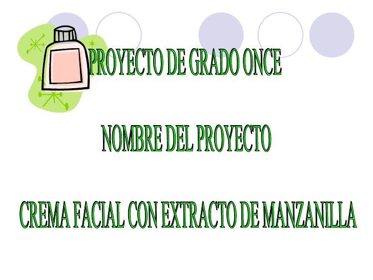 PROYECTO DE GRADO ONCE NOMBRE DEL PROYECTO CREMA FACIAL CON EXTRACTO DE MANZANILLA