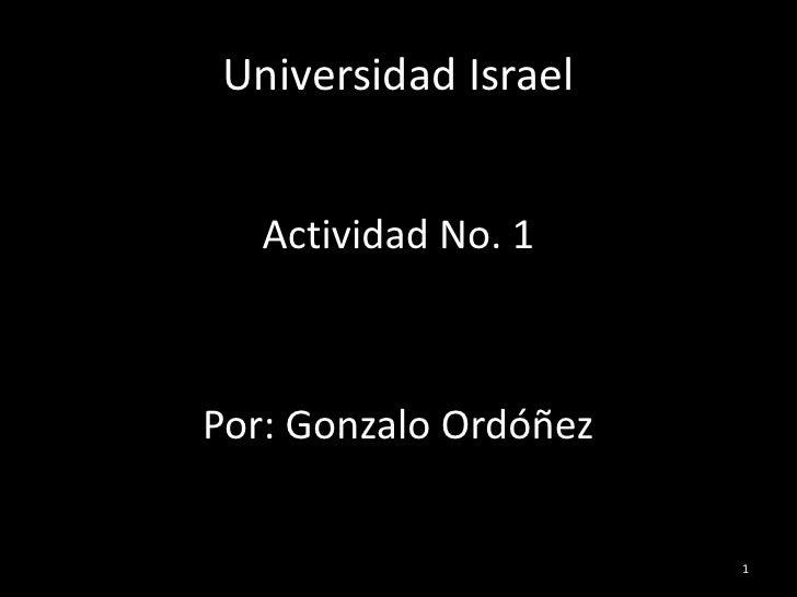 Universidad Israel<br />Actividad No. 1<br />Por: Gonzalo Ordóñez<br />1<br />