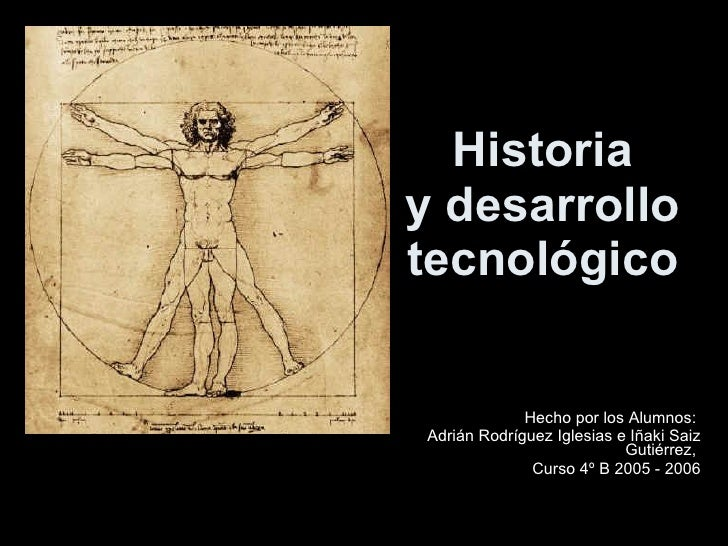 Historia y desarrollo tecnológico                Hecho por los Alumnos: Adrián Rodríguez Iglesias e Iñaki Saiz            ...