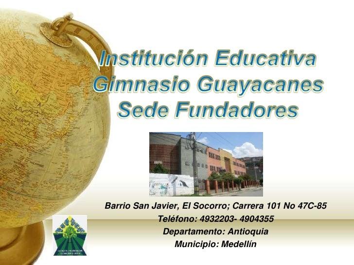 Institución Educativa Gimnasio Guayacanes  Sede Fundadores<br />Barrio San Javier, El Socorro; Carrera 101 No 47C-85<br />...