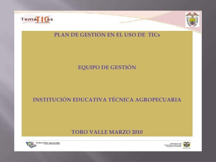 USO         PLAN DE GESTIÓN EN EL USO DE TICs                    EQUIPO DE GESTIÓN     INSTITUCIÓN EDUCATIVA TÉCNICA AGROP...