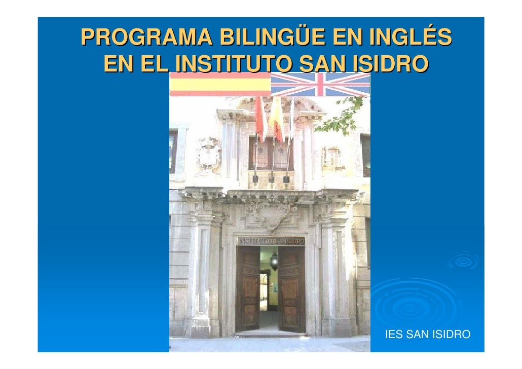 PROGRAMA BILINGÜE EN INGLÉS   EN EL INSTITUTO SAN ISIDRO                           IES SAN ISIDRO