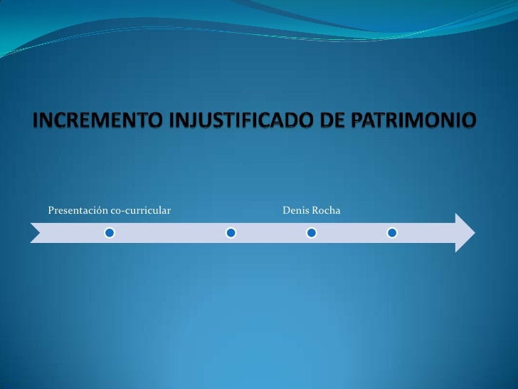 INCREMENTO INJUSTIFICADO DE PATRIMONIO<br />