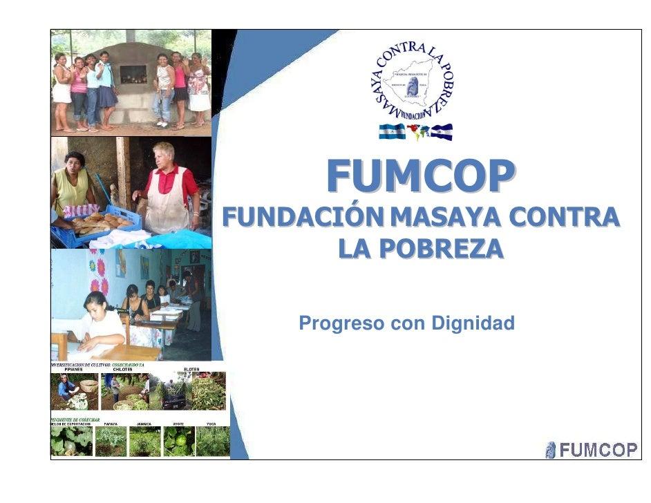 FUMCOP FUNDACIÓN MASAYA CONTRA       LA POBREZA      Progreso con Dignidad
