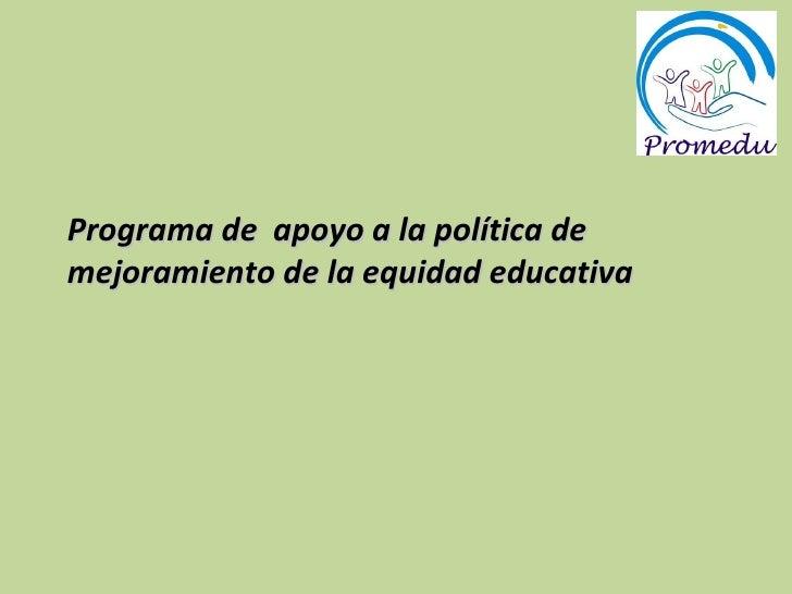 Programa de  apoyo a la política de mejoramiento de la equidad educativa