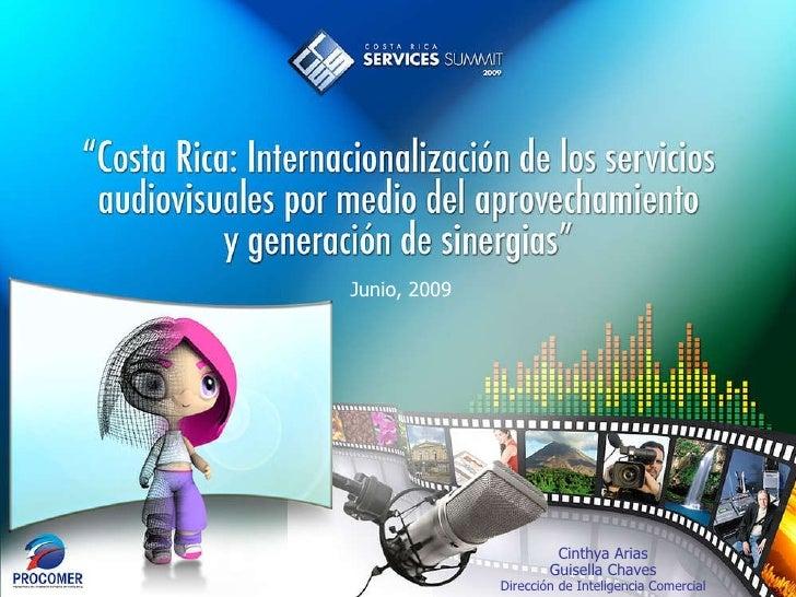 Junio, 2009 Cinthya Arias Guisella Chaves Dirección de Inteligencia Comercial