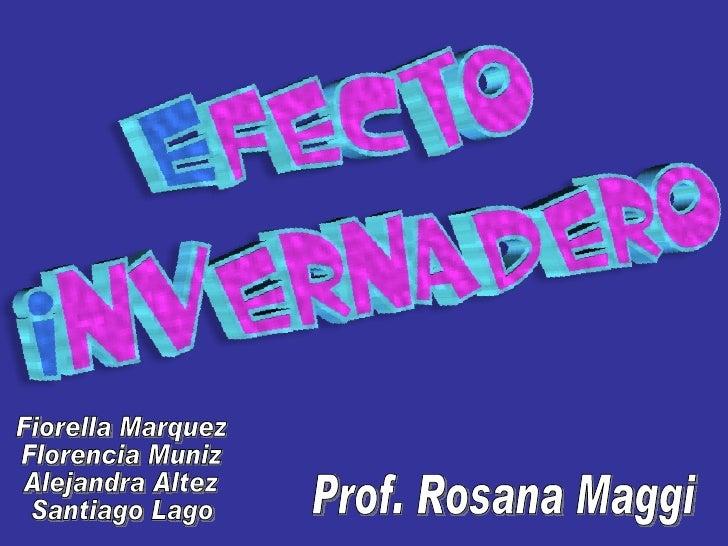 Fiorella Marquez Florencia Muniz Alejandra Altez Santiago Lago Prof. Rosana Maggi