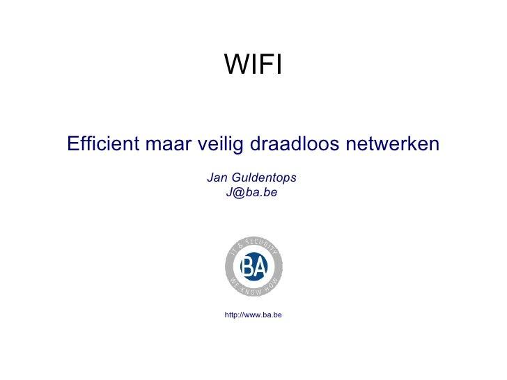 WIFI Efficient maar veilig draadloos netwerken Jan Guldentops  J@ba.be  http://www.ba.be