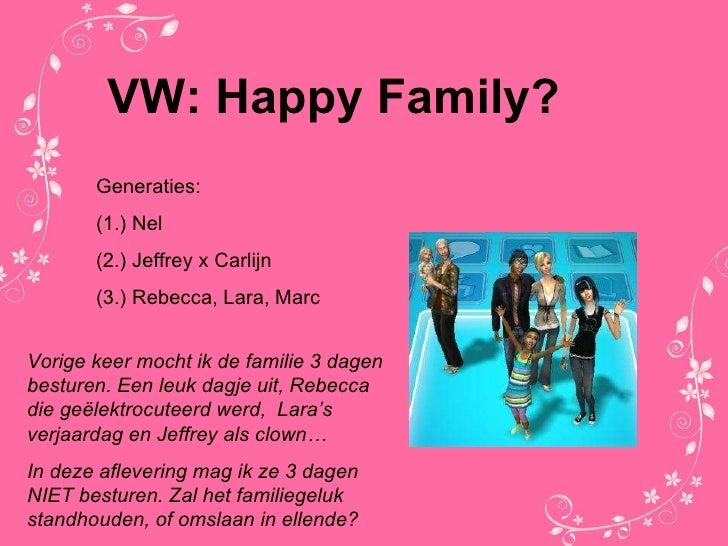 VW: Happy Family? Generaties: (1.) Nel (2.) Jeffrey x Carlijn (3.) Rebecca, Lara, Marc Vorige keer mocht ik de familie 3 d...
