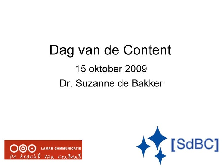 Dag van de Content 15 oktober 2009 Dr. Suzanne de Bakker