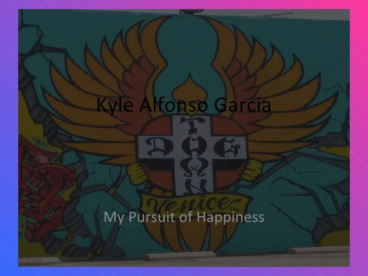 Kyle Alfonso Garcia My Pursuit of Happiness