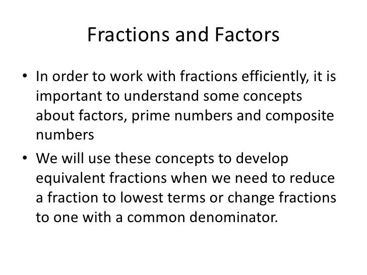 Fractions and Factors<br />In order to work with fractions efficiently, it is important to understand some concepts about ...