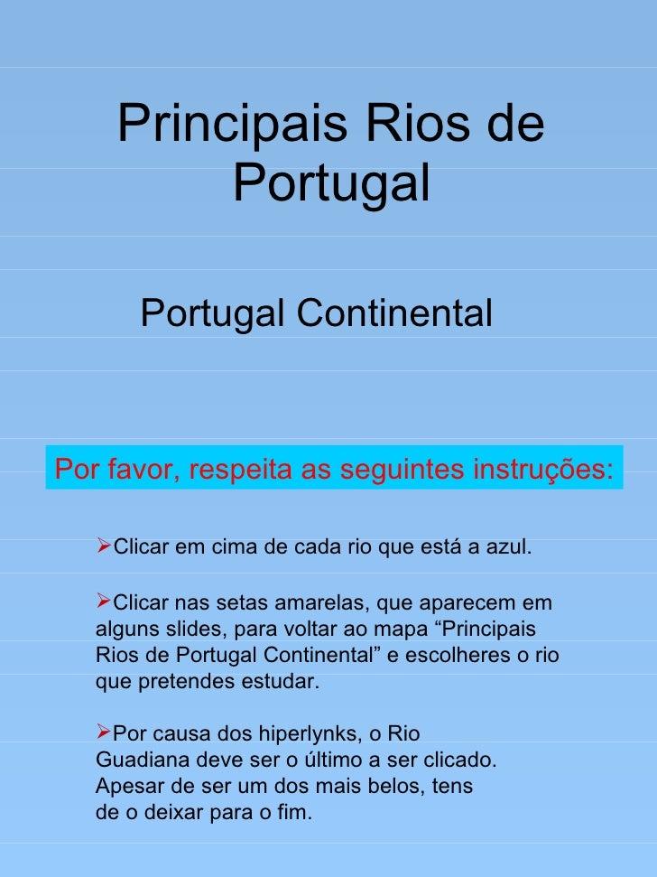 Principais Rios de Portugal Portugal Continental <ul><li>Clicar em cima de cada rio que está a azul. </li></ul><ul><li>Cli...