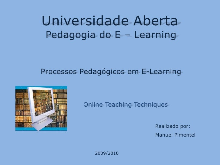 Universidade Aberta<br />Pedagogia do E – Learning<br />Processos Pedagógicos em E-Learning<br />Online TeachingTechniques...
