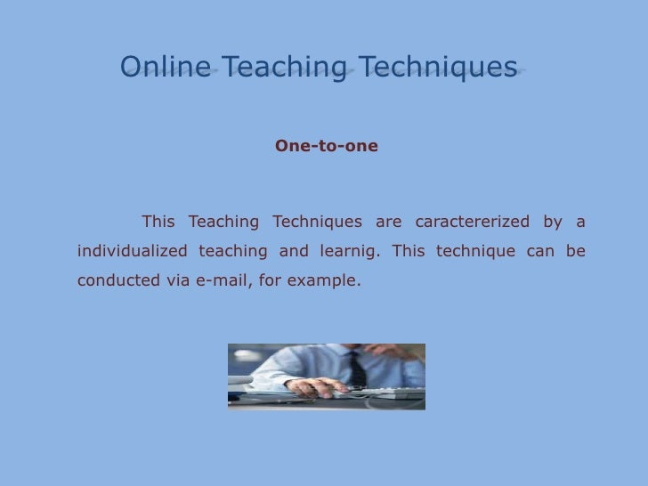 Online TeachingTechniques<br />One-to-one<br />ThisTeachingTechniques are caractererizedby a individualizedteachingandlear...