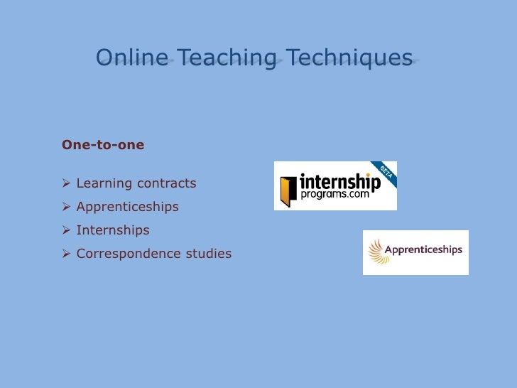 Online TeachingTechniques<br />One-to-one<br /><ul><li>Learningcontracts