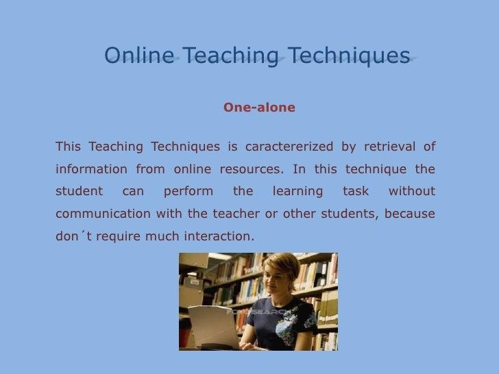 Correspondencestudies</li></li></ul><li>Online TeachingTechniques<br />Many-to-many<br />This Teaching Techniques is carac...