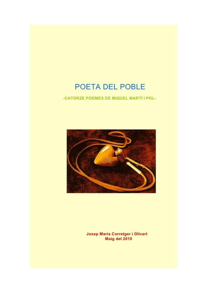 POETA DEL POBLE -CATORZE POEMES DE MIQUEL MARTÍ I POL-              Josep Maria Corretger i Olivart                  Maig ...