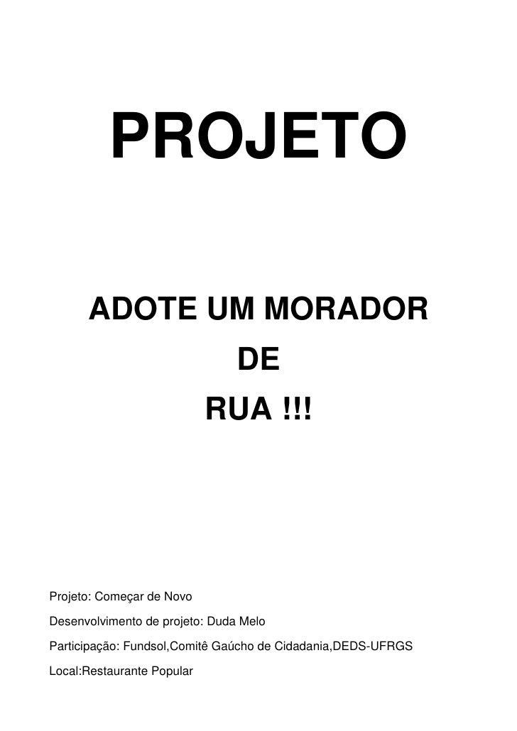 PROJETO        ADOTE UM MORADOR                                 DE                             RUA !!!     Projeto: Começa...