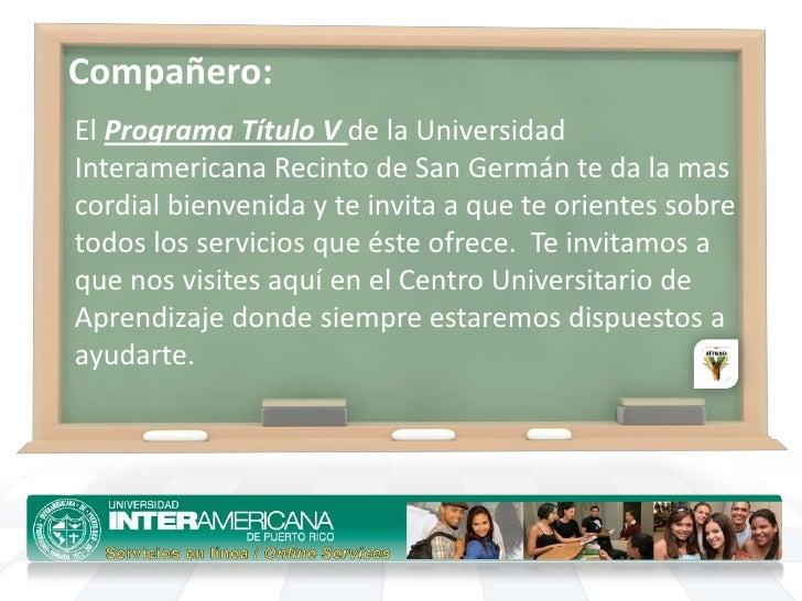 Compañero:<br />El Programa Título Vde la Universidad Interamericana Recinto de San Germán te da la mas cordial bienvenida...