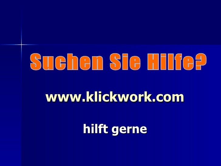 www.klickwork.com hilft gerne Suchen Sie Hilfe?