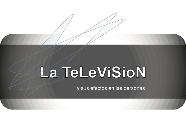 La TeLeViSioN<br />y sus efectos en las personas<br />