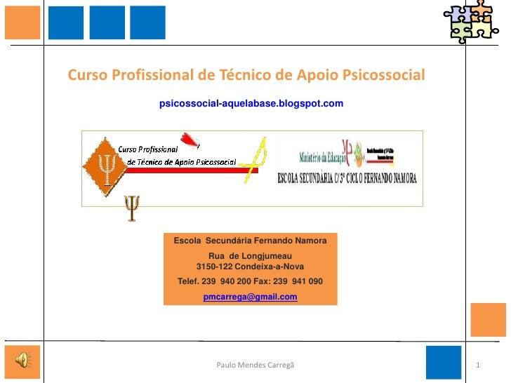 Curso Profissional de Técnico de Apoio Psicossocial<br />psicossocial-aquelabase.blogspot.com <br />Escola  Secundária Fe...